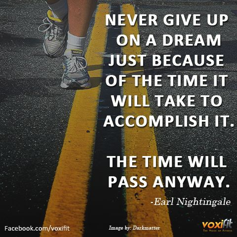To succeed in anything in life you need to give it time and give it your best shot. A lot of people will try living a healthy lifestyle but give up after a few days as they did not see any immediate results.    Perseverance is the key here. If you really want to fulfill that dream then go for it. Keep going and don't give up.