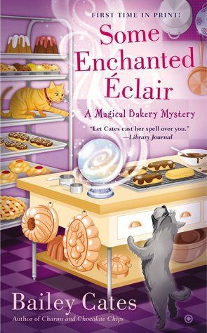 Some Enchanted Éclair (A Magical Bakery Mystery, #4) by Bailey Cates