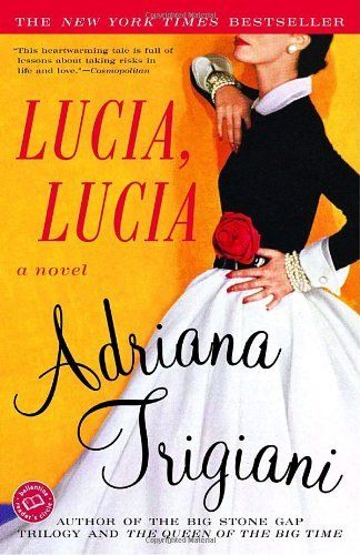 Lucia, Lucia: A Novel by Adriana Trigiani, old-fashioned drama set in 1950s New York City.