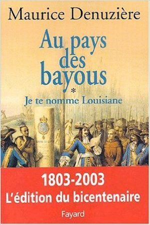 Au pays des bayous, tome 1 : Je te nomme Louisiane - Maurice Denuzière