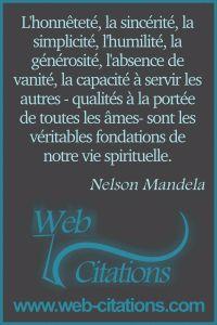 L'honnêteté, la sincérité, la simplicité, l'humilité, la générosité, l'absence de vanité, la capacité à servir les autres – qualités à la portée de toutes les âmes- sont les véritables fondations de notre vie spirituelle. |-| Nos citations classées par thème http://web-citations.com |-| dictions pensées proverbes phrases citations célèbres science connues