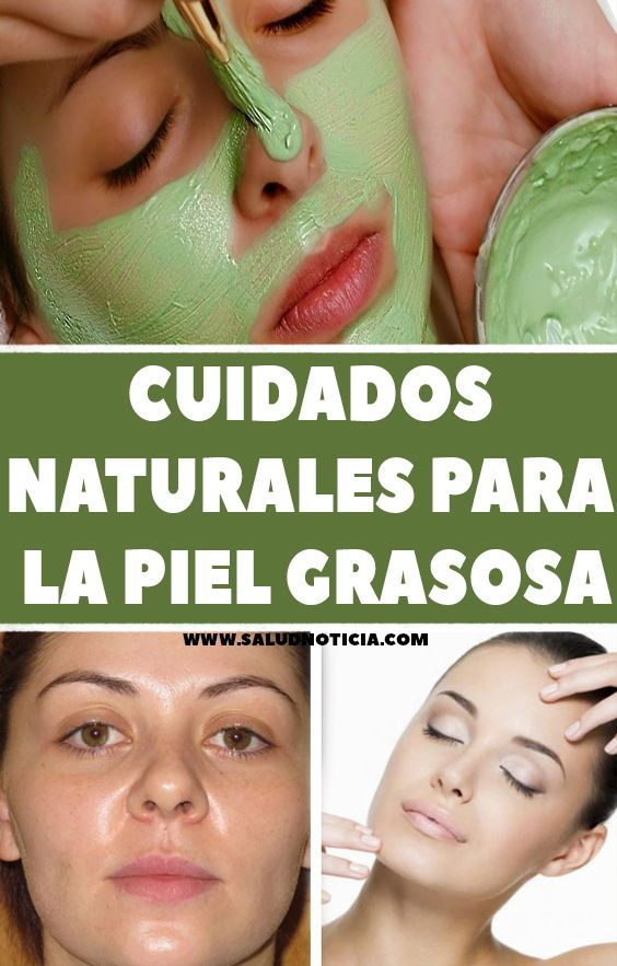 Cuidados Naturales Para La Piel Grasosa Tips Good Things Beuty