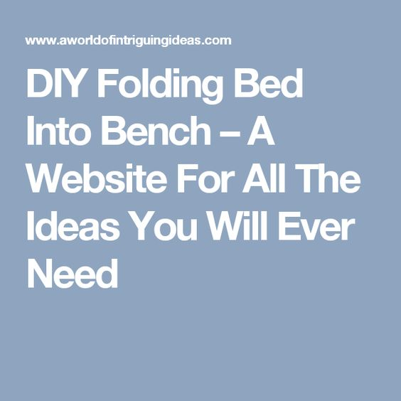 DIY Folding Bed Into Bench – A Website For All The Ideas You Will Ever Need