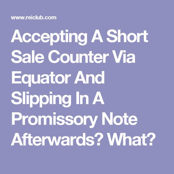 Accepting A Short Sale Counter Via Equator And Slipping In A - promissory notes