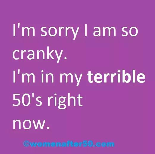 I M Sorry I M So Cranky I M In My Terrible 50 S Right Now Facebook Women After 50 Funny Quotes About Life Sarcastic Quotes Old Age Humor