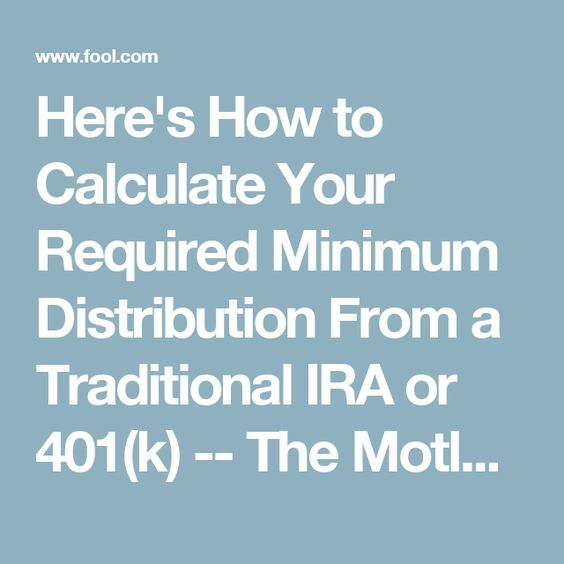 Here\u002639;s How to Calculate Your Required Minimum Distribution From a Traditional IRA or 401k