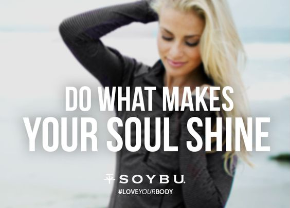 Do what makes your soul shine  #loveyourbody #soybu