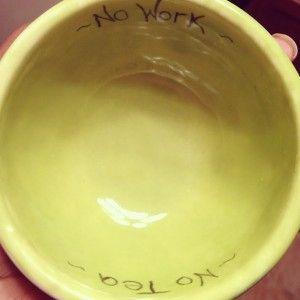 No work no tea? No: No tea no work! :) Creation by @Rachana (Rachel) Carter