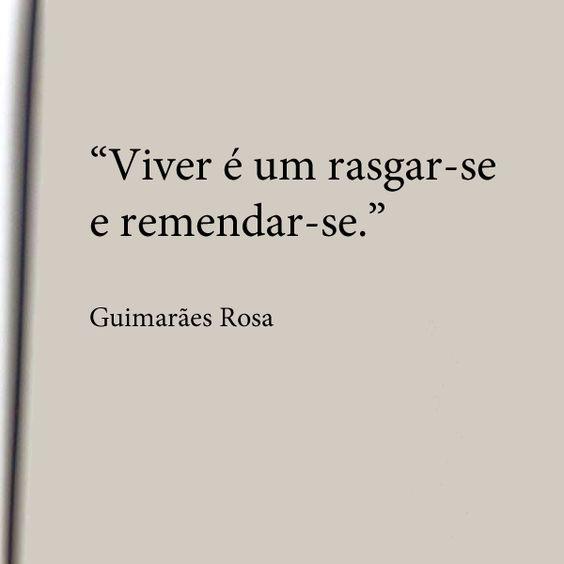 Viver é um rasgar-se e remendar-se. - Guimarães Rosa