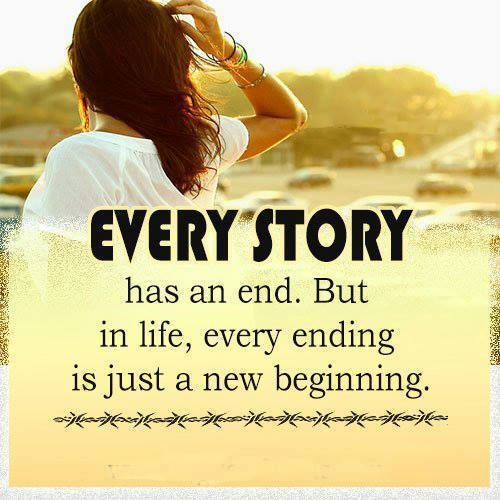 End Of Life Quotes Inspirational: Every Story Has An End. But In Life, Every Ending Is Just
