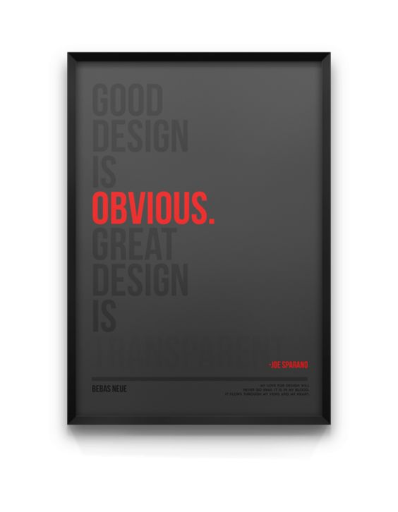 Good design is obvioues. Great design is transparent.