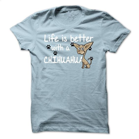 Life is better with a chihuahua T Shirt, Hoodie, Sweatshirts - hoodie for teens #clothing #T-Shirts