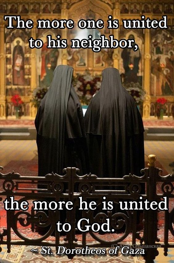 """""""The more one is united to his neighbor, the more he is united to God."""" - Dortheos of Gaza:"""