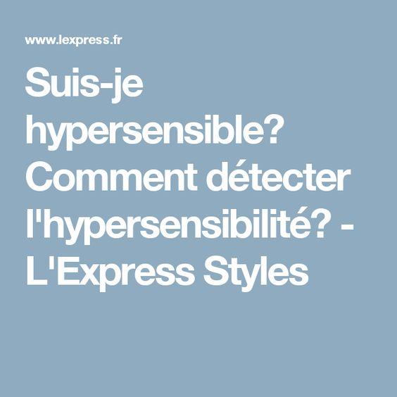 Suis-je hypersensible? Comment détecter l'hypersensibilité? - L'Express Styles