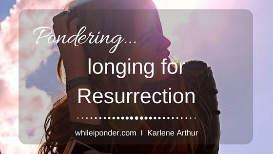 More so than in years past, I feel a sense of expectancy. Maybe it's my age or emotions. Or, it could be that a-little-bit-crazy, creative mind of mine... #encouragement #longing #Resurrection #blogger  I  Karlene Arthur