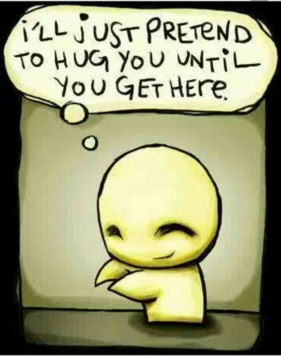 I'll just pretend to hug you until you get here, babe. Muah!