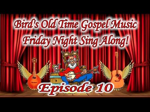 Bird S Old Time Gospel Music Friday Night Sing Along Episode 10 Youtube Gospel Music Gospel Singing