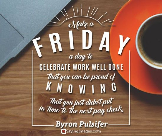 Make A Friday A Day To Celebrate Work Well Done That You Can Be Proud Of Knowing That You Didn T Its Friday Quotes Work Quotes Funny Work Quotes Inspirational