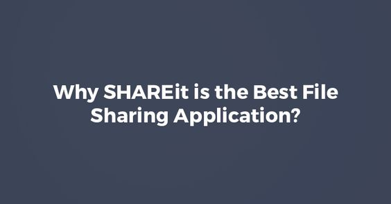 Why SHAREit is the best file sharing application?