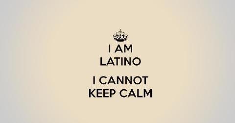 I Am Latino, i Cannot Keep Calm