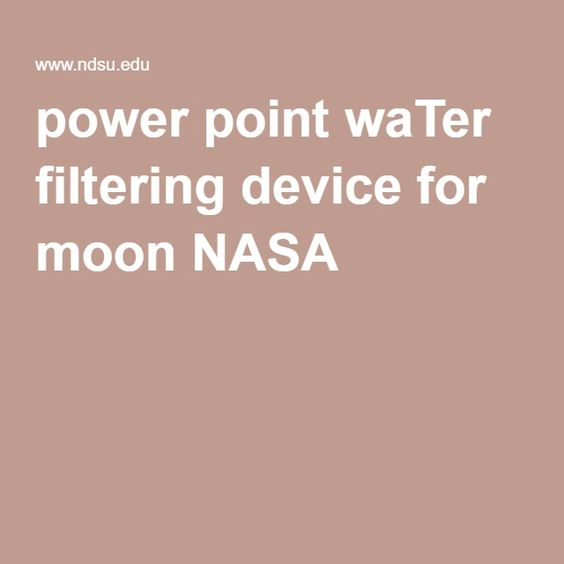 power point waTer filtering device for moon NASA