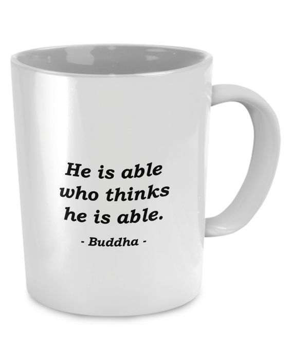 """He is able who thinks he is able."" ~ Buddha - Motivation - Coffee Mug"