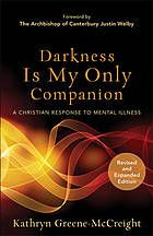Darkness is my only companion : a Christian response to mental illness #MentalIllness #Christianity October 2015