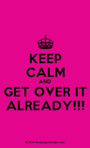 [Crown] Keep Calm And Get Over It Already!!!