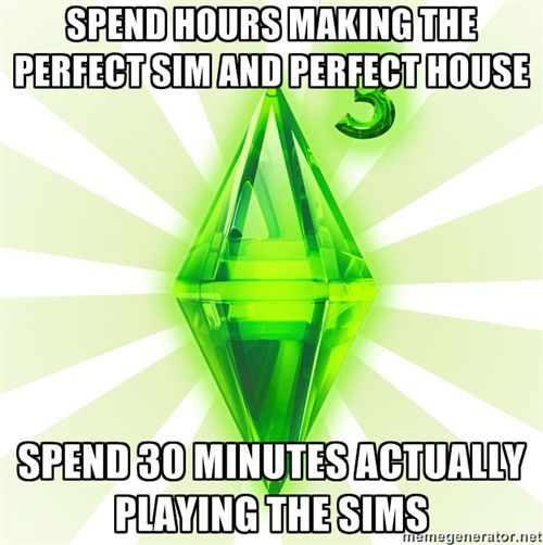Me except that I can easily play The Sims for hours.: