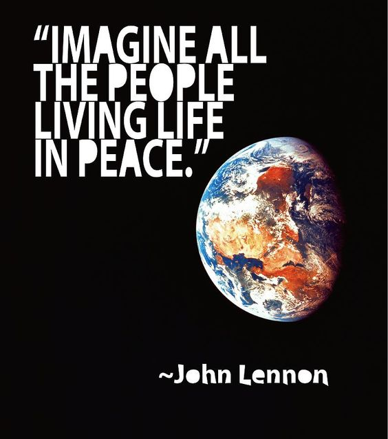 Imagine all the people living life in peace. -- John Lennon