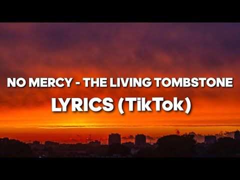 No Mercy The Living Tombstone Lyrics I Have An Idea What S Your Idea Tiktok Youtube In 2021 The Living Tombstone Lyrics Mercy