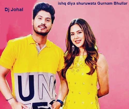 Ishq Diya Shuruwata Gurnam Bhullar Dj Johal Mp3 Songs Download Mp3 Song Download Mp3 Song Songs