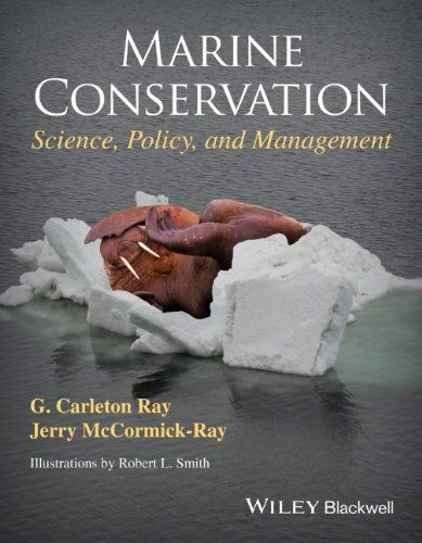 Marine Conservation: Science, Policy, and Management by G. Carleton Ray  General Collection GC1018 .R39 2014