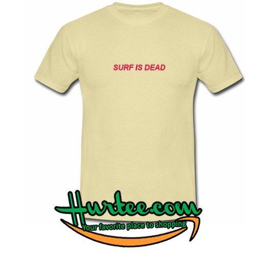 Surf Is Dead T Shirt