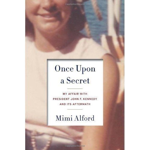 Once Upon a Secret: My Affair Zith President John F. Kennedy And Its Aftermath by Mimi Alford
