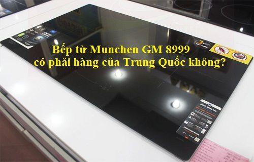 Bếp từ Munchen GM 8999 có phải hàng trung quốc không?
