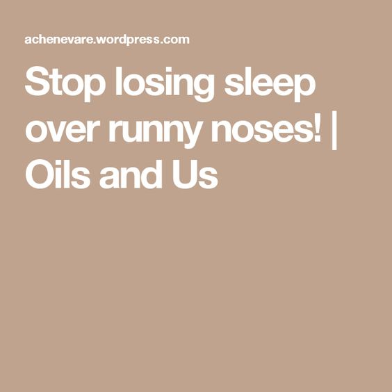 Stop losing sleep over runny noses! | Oils and Us