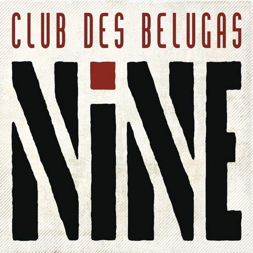 Club Des Belugas - Nine (2016)