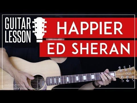 Happier Guitar Tutorial Ed Sheeran Guitar Lesson Easy Chords Tabs Guitar Cover Youtube Guitar Tutorial Guitar Lessons Basic Guitar Lessons