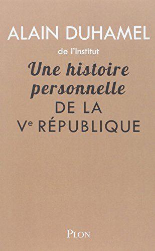 Une histoire personnelle de la Ve République de Alain DUHAMEL http://www.amazon.fr/dp/2259217885/ref=cm_sw_r_pi_dp_PfJVub1GTT6SC