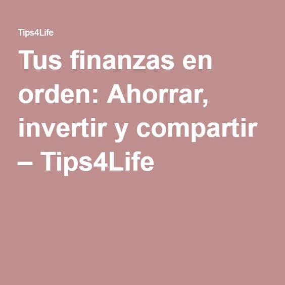 Tus finanzas en orden: Ahorrar, invertir y compartir – Tips4Life