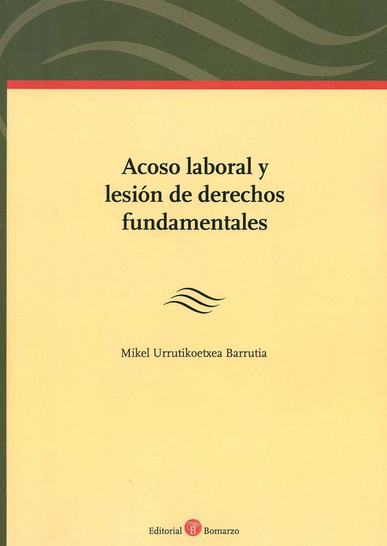 Acoso laboral y lesión de derechos fundamentales / Mikel Urrutikoetxea Barrutia. - Albacete : Bomarzo, 2014
