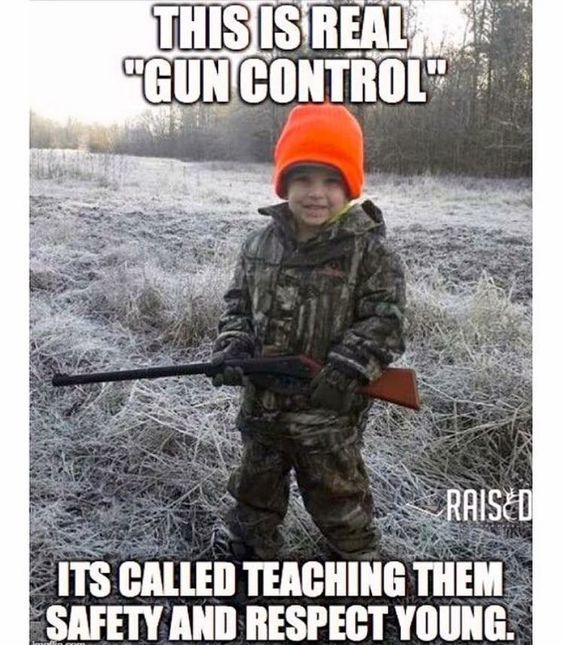 This can't be more true! This was me when I was young. Taught safety and respect for guns. This is the way things were and should be.