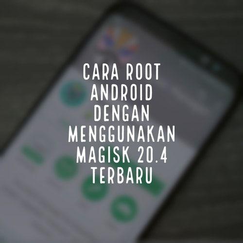 Cara Root Android Dengan Menggunakan Magisk 20 4 Terbaru Android Samsung Galaxy Penekanan
