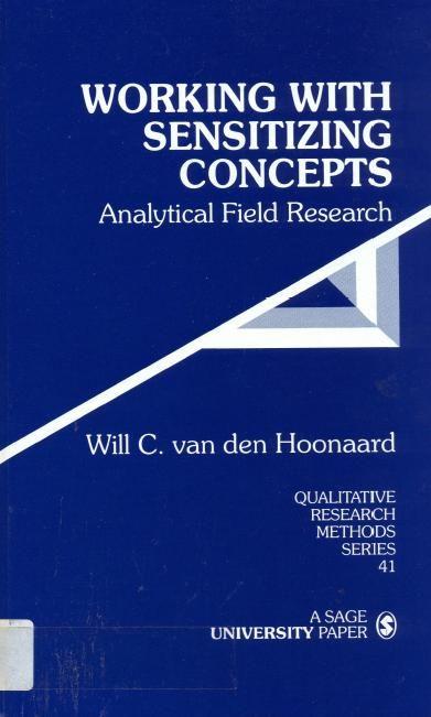 Working with sensitizing concepts : analytical field research / Will C. van den Hoonaard