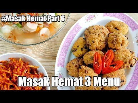Masak Hemat 3 Menu Part 6 Menu Masakan Rumahan Murah Meriah Youtube Masakan Ide Makanan Makanan Dan Minuman