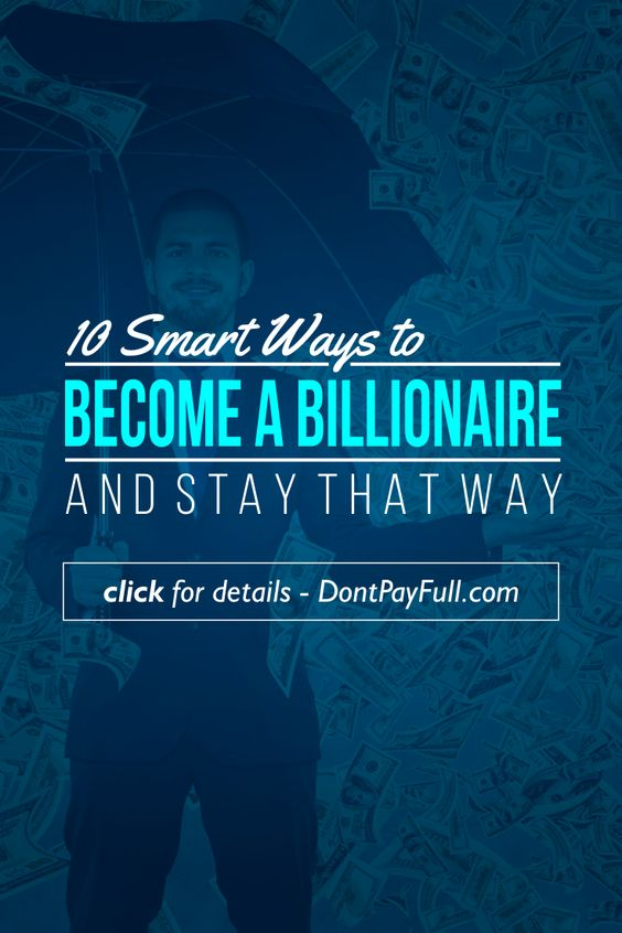 10 Smart Ways to Become a Billionaire and Stay that Way - http://www.dontpayfull.com/blog/10-smart-ways-to-become-a-billionaire-and-stay-that-way