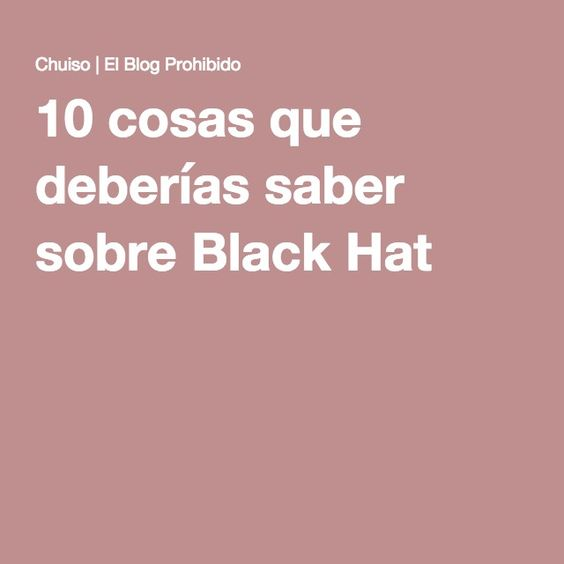 10 cosas que deberías saber sobre Black Hat