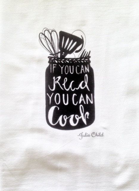 If you can read you can cook Julia Child quote Kitchen flour sack Towel Tea