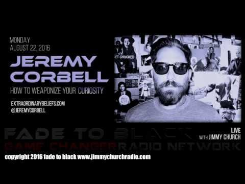 Ep. 510 FADE to BLACK #JimmyChurch w/ Jeremy Corbell : the Alien Filmmaker LIVE - Published on Aug 23, 2016 Filmmaker and artist Jeremy Corbell is our guest and we cover his films, technique and research. The conversation goes from Bob Lazar, John Lear to Nano Man...the CIA, alien tech and contact. He is one of the very best and has managed to be at the center of some very important moments...all caught on film.  First up is Serena Wright Taylor... #f2b #KGRA